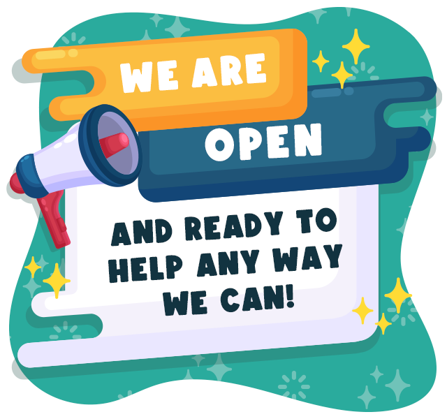 We are open and ready to help any way we can!